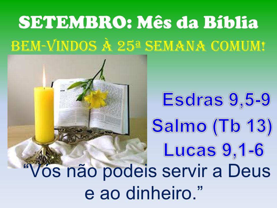 Esdras 9,5-9 Salmo (Tb 13) Lucas 9,1-6