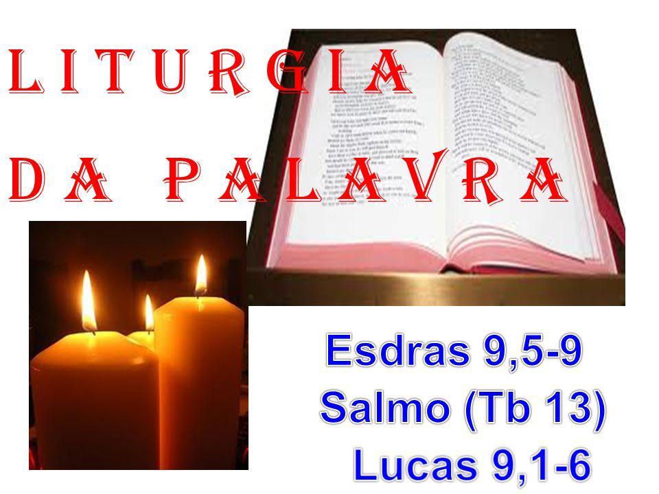 l i t u r g i a D a P a l a v r a Esdras 9,5-9 Salmo (Tb 13)