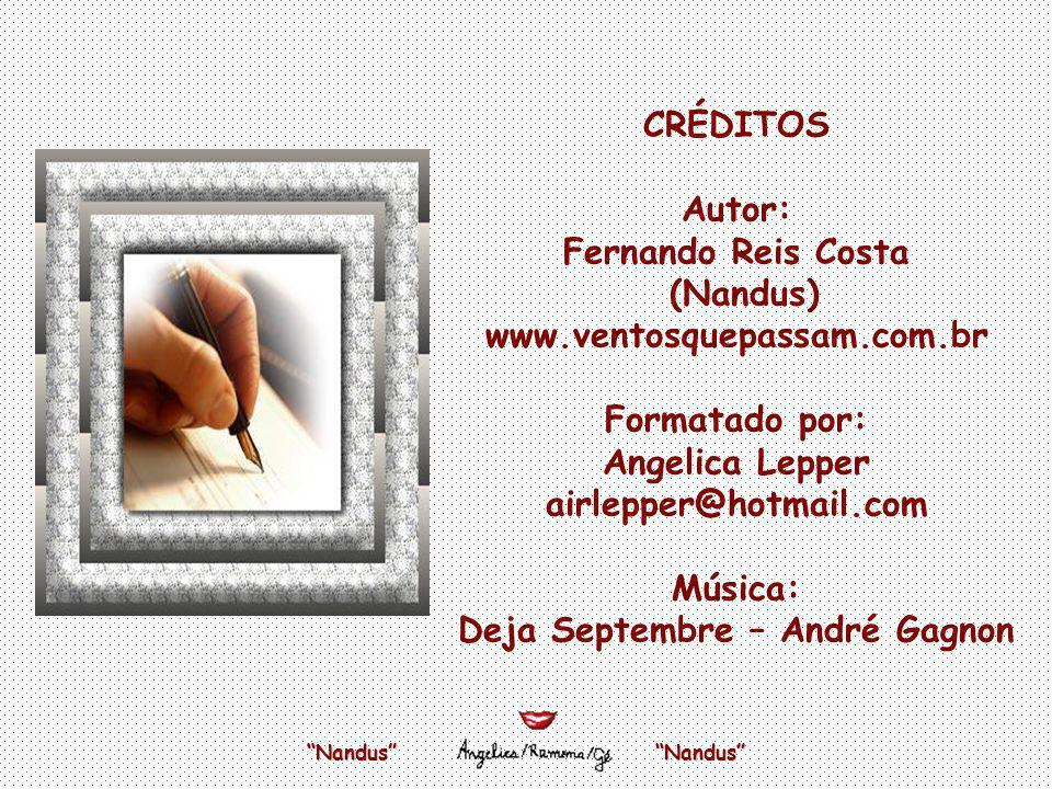 CRÉDITOS Autor: Fernando Reis Costa (Nandus) www. ventosquepassam. com