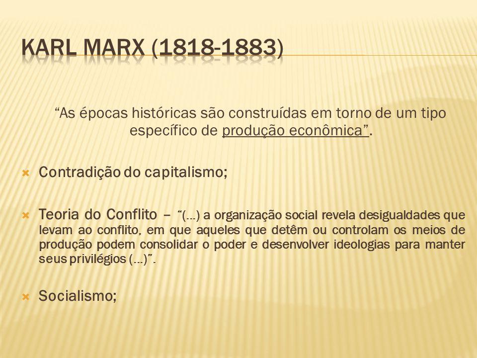 KARL MARX (1818-1883) As épocas históricas são construídas em torno de um tipo específico de produção econômica .