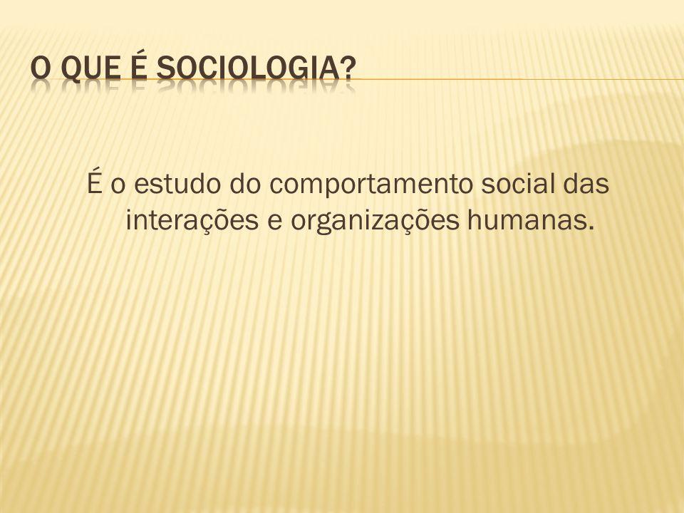 O que é sociologia É o estudo do comportamento social das interações e organizações humanas.