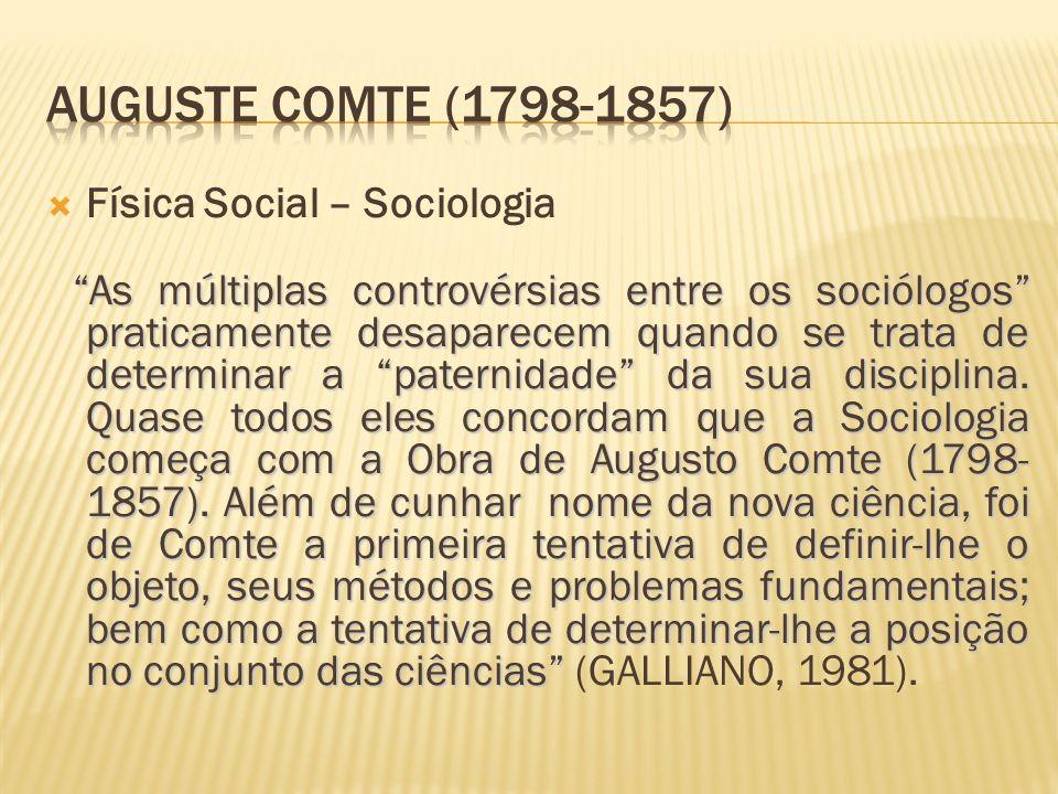 AUGUSTE COMTE (1798-1857) Física Social – Sociologia