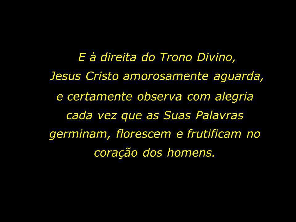 E à direita do Trono Divino, Jesus Cristo amorosamente aguarda,