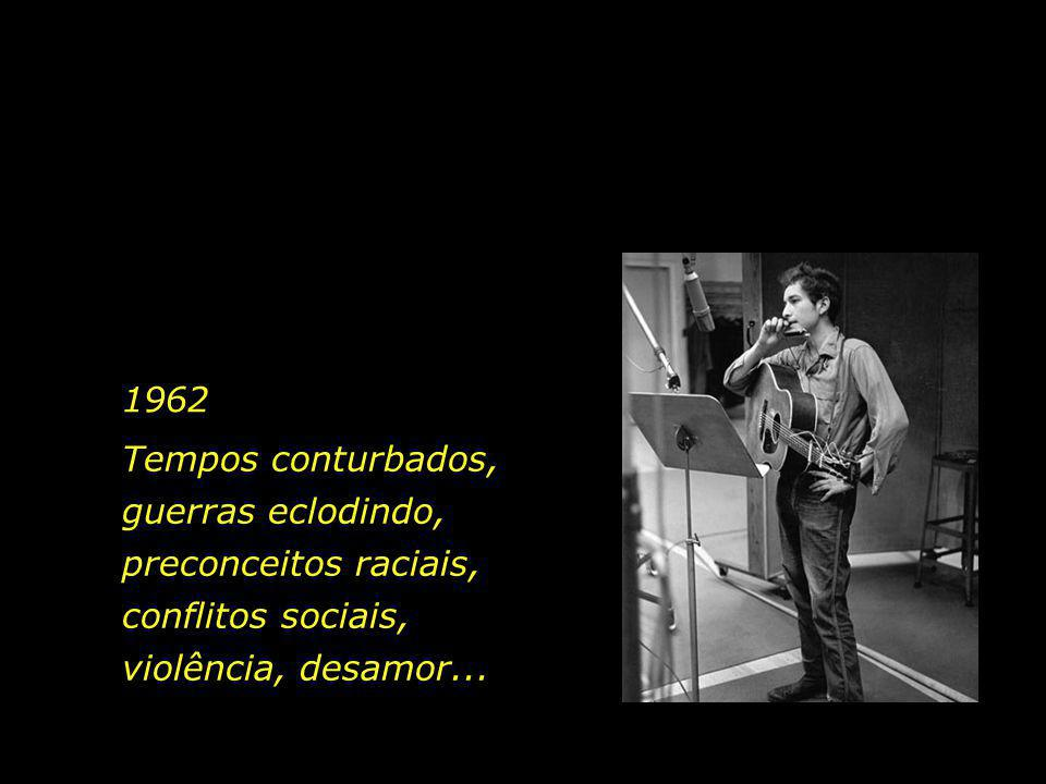 1962 Tempos conturbados, guerras eclodindo, preconceitos raciais, conflitos sociais, violência, desamor...