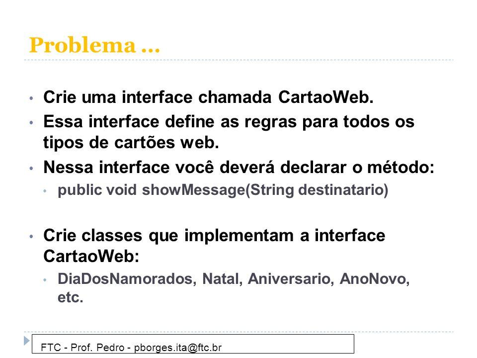 Problema … Crie uma interface chamada CartaoWeb.