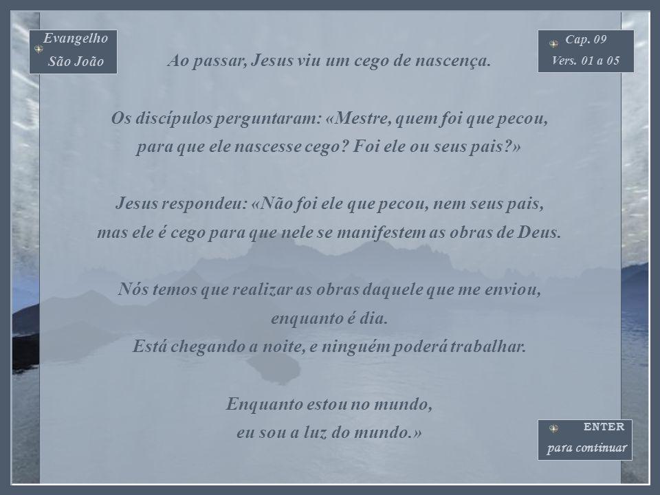 Ao passar, Jesus viu um cego de nascença.