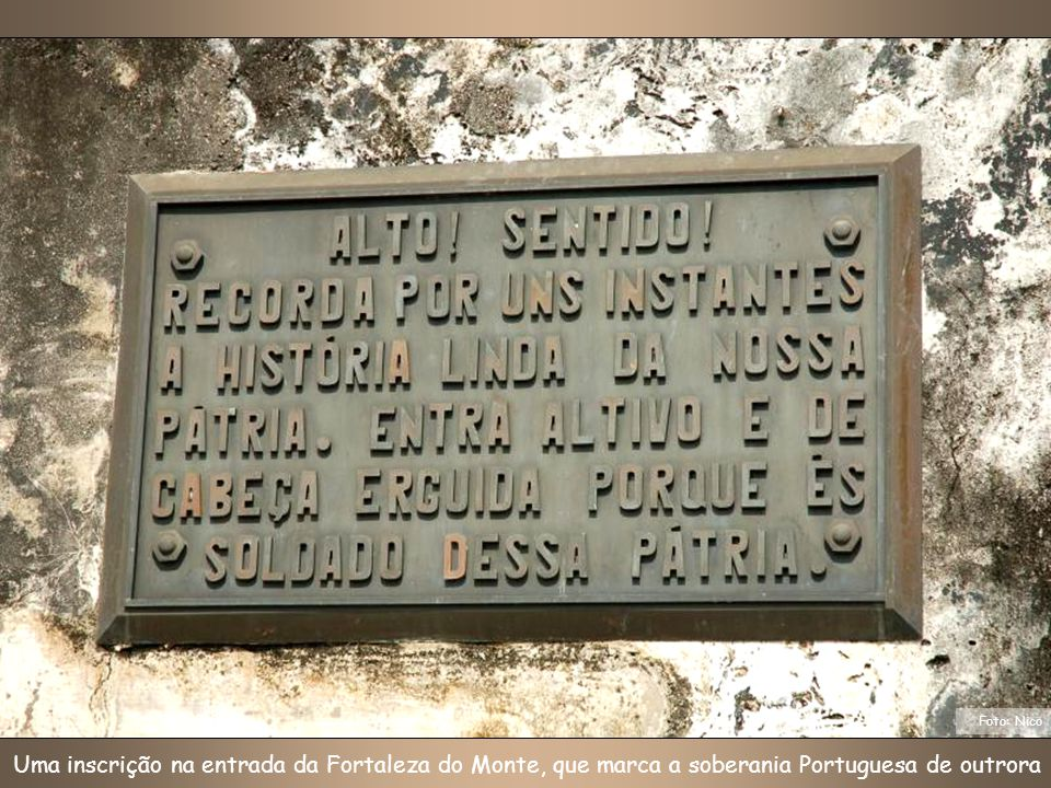 Foto: Nico Uma inscrição na entrada da Fortaleza do Monte, que marca a soberania Portuguesa de outrora.