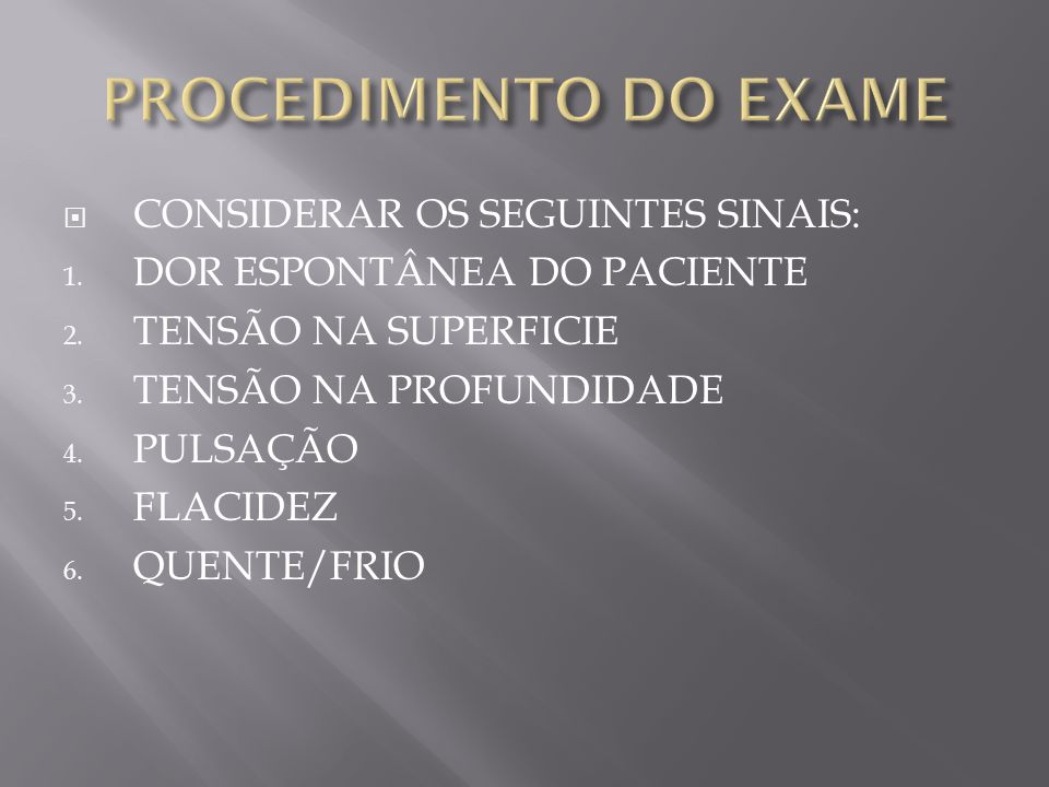 PROCEDIMENTO DO EXAME CONSIDERAR OS SEGUINTES SINAIS: