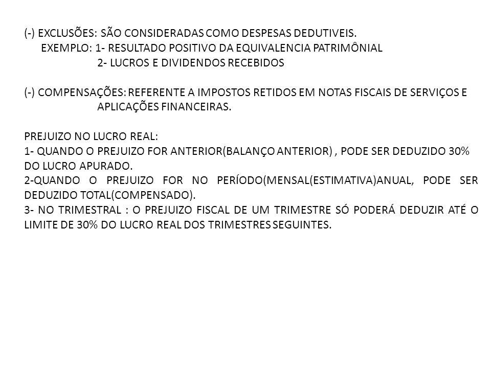 (-) EXCLUSÕES: SÃO CONSIDERADAS COMO DESPESAS DEDUTIVEIS.