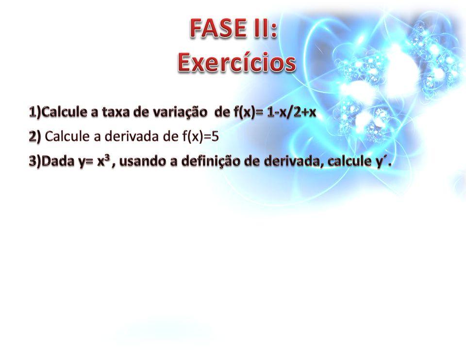 FASE II: Exercícios 1)Calcule a taxa de variação de f(x)= 1-x/2+x