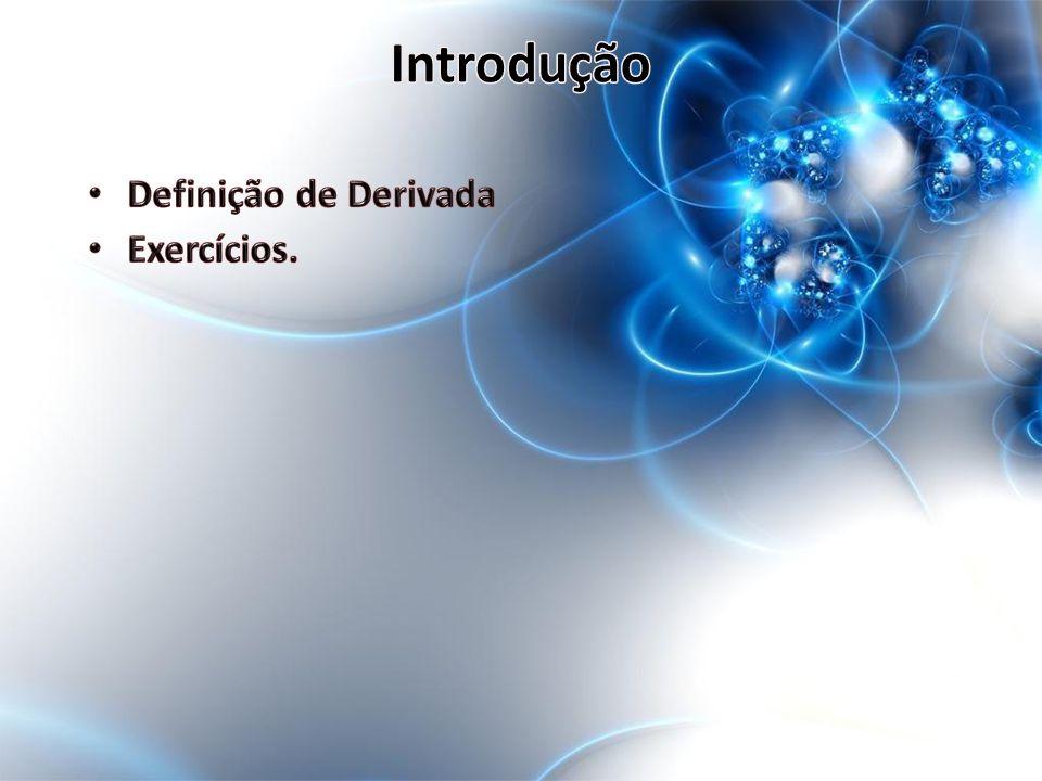 Introdução Definição de Derivada Exercícios.
