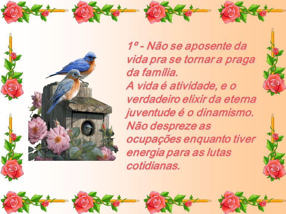 1º - Não se aposente da vida pra se tornar a praga da família.