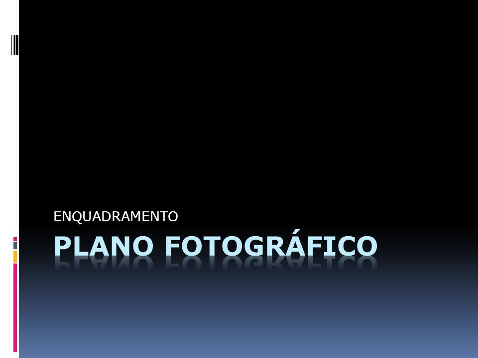 ENQUADRAMENTO PLANO FOTOGRÁFICO