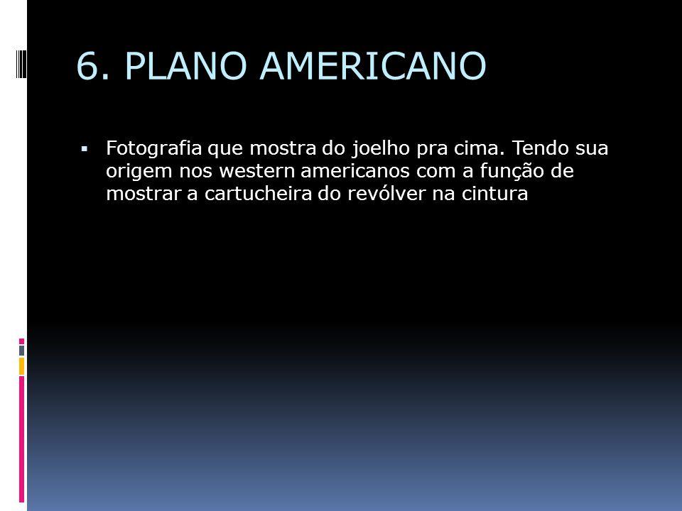 6. PLANO AMERICANO