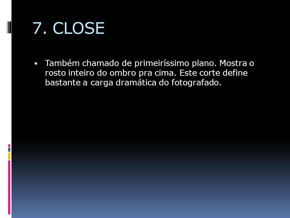 7. CLOSE