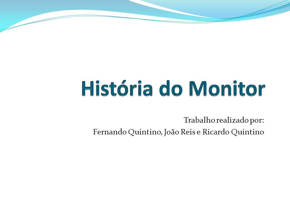 História do Monitor Trabalho realizado por: