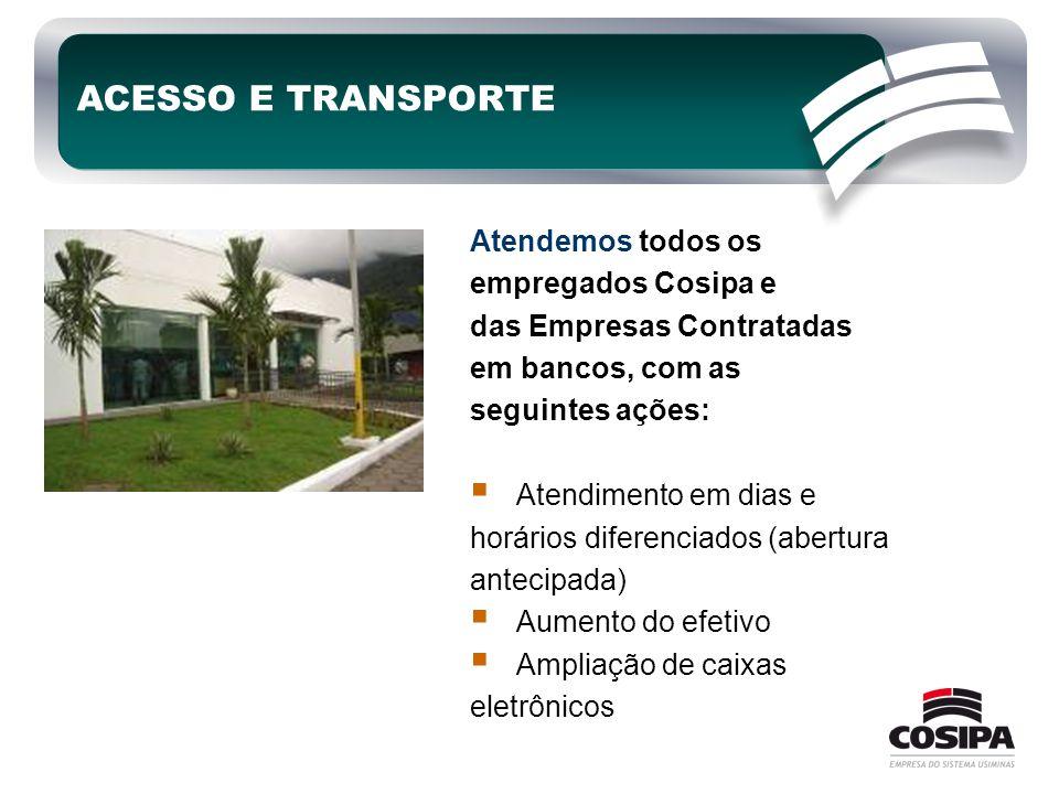 ACESSO E TRANSPORTE Atendemos todos os empregados Cosipa e