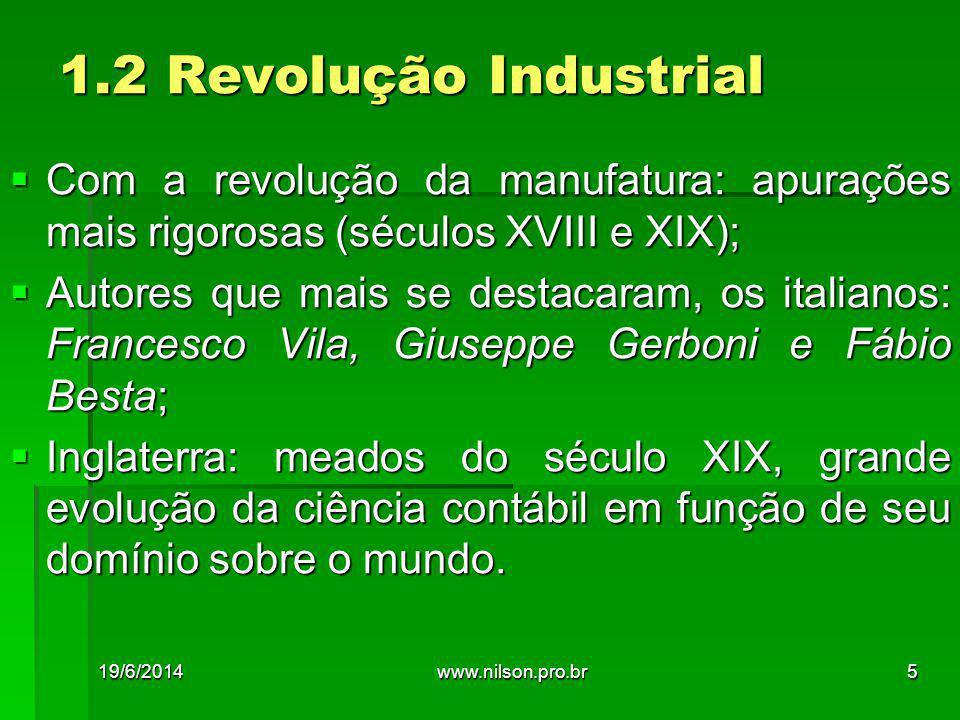 1.2 Revolução Industrial Com a revolução da manufatura: apurações mais rigorosas (séculos XVIII e XIX);