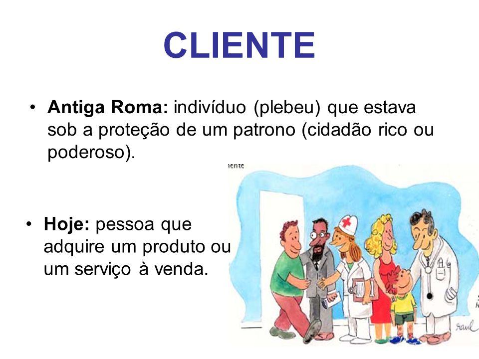 CLIENTE Antiga Roma: indivíduo (plebeu) que estava sob a proteção de um patrono (cidadão rico ou poderoso).
