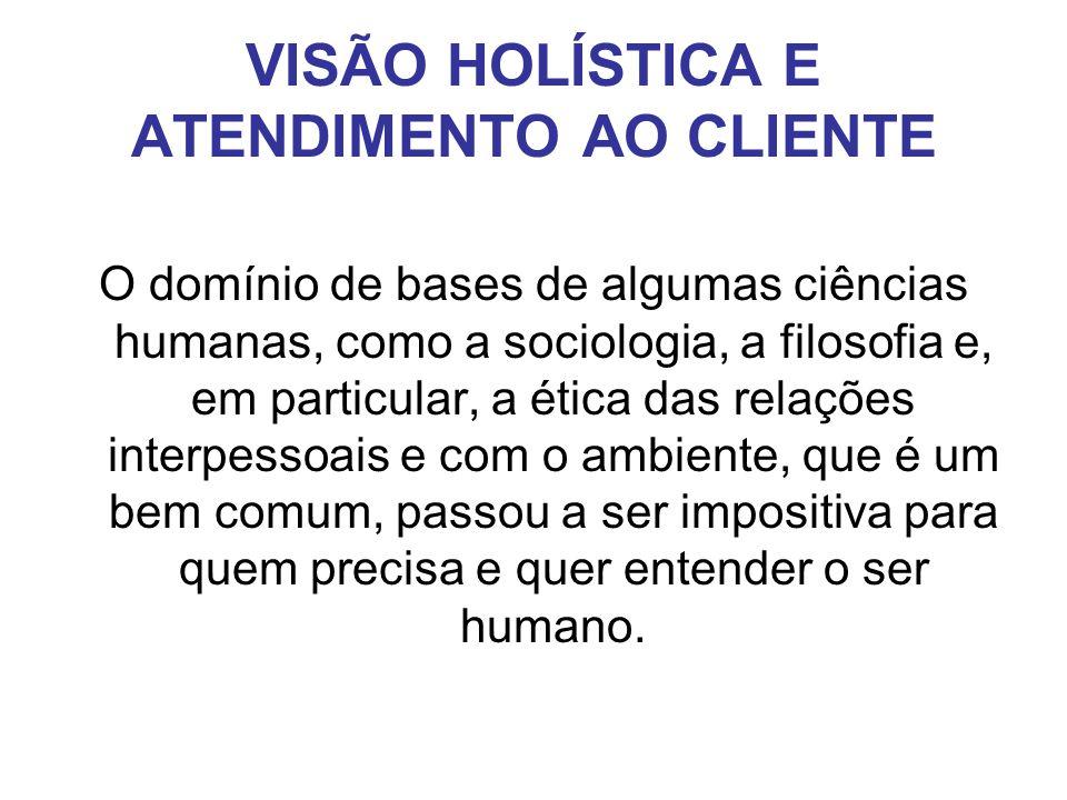 VISÃO HOLÍSTICA E ATENDIMENTO AO CLIENTE
