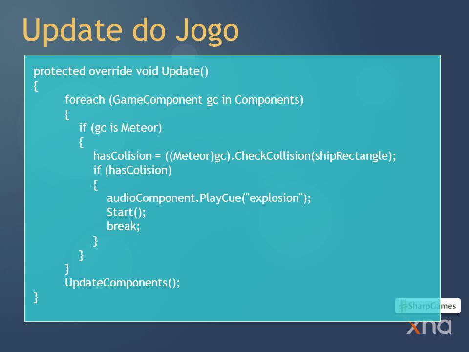 Update do Jogo protected override void Update() {