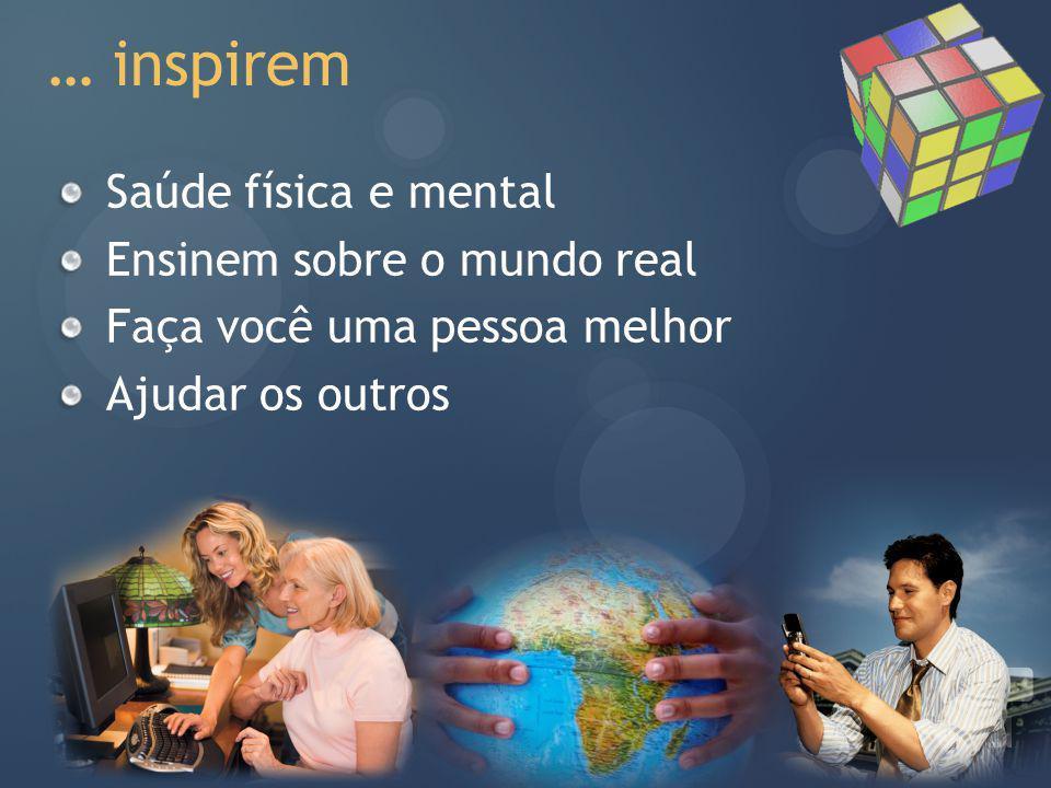 … inspirem Saúde física e mental Ensinem sobre o mundo real
