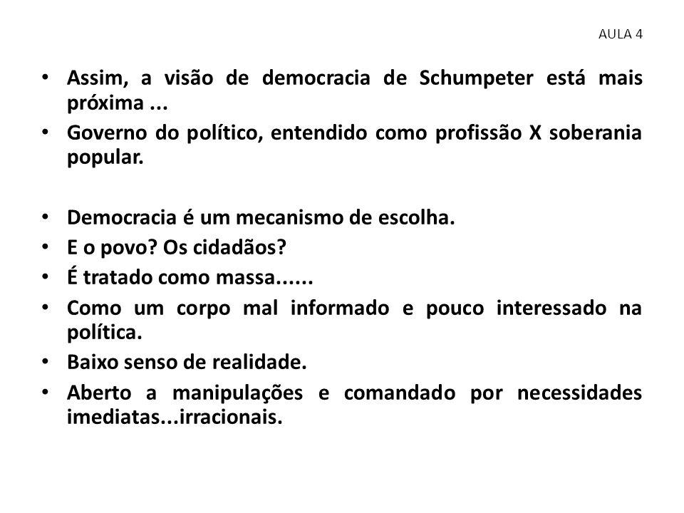 Assim, a visão de democracia de Schumpeter está mais próxima ...