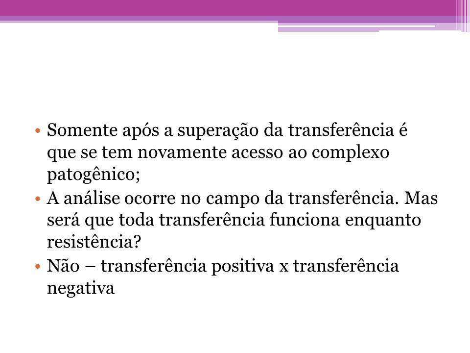 Somente após a superação da transferência é que se tem novamente acesso ao complexo patogênico;