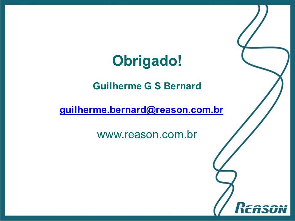 Obrigado! www.reason.com.br Guilherme G S Bernard