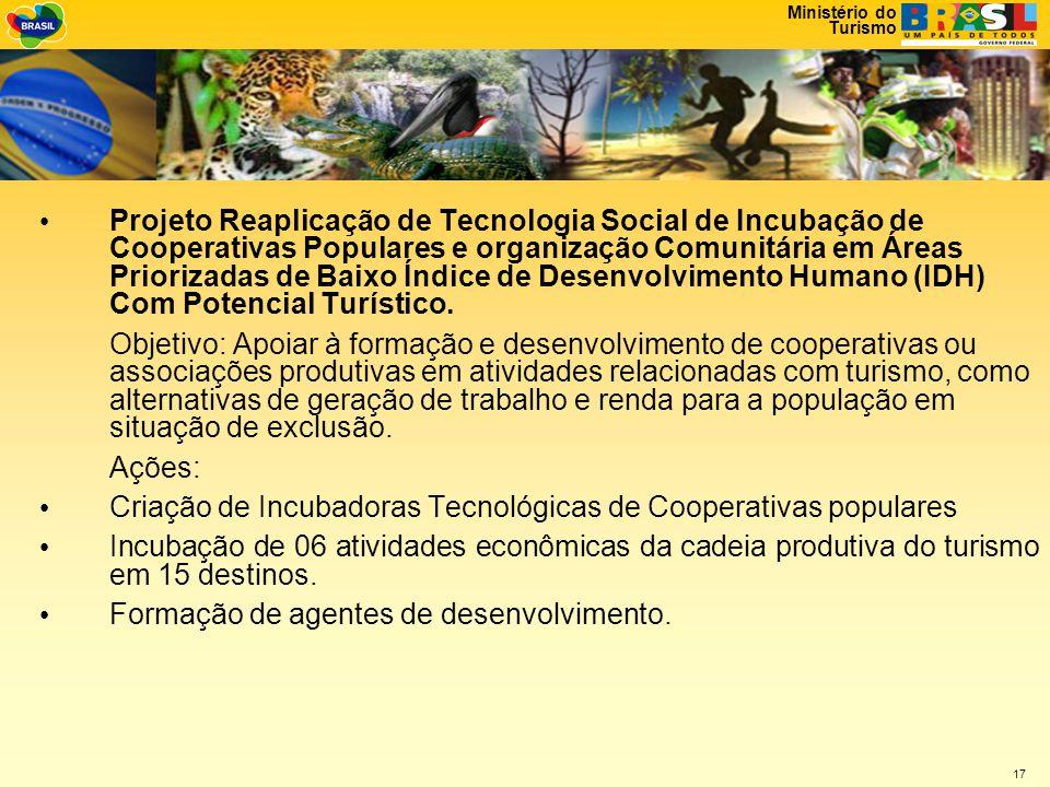Projeto Reaplicação de Tecnologia Social de Incubação de Cooperativas Populares e organização Comunitária em Áreas Priorizadas de Baixo Índice de Desenvolvimento Humano (IDH) Com Potencial Turístico.