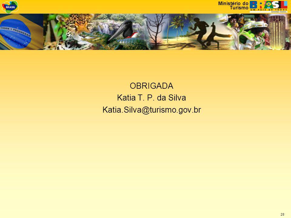 OBRIGADA Katia T. P. da Silva Katia.Silva@turismo.gov.br