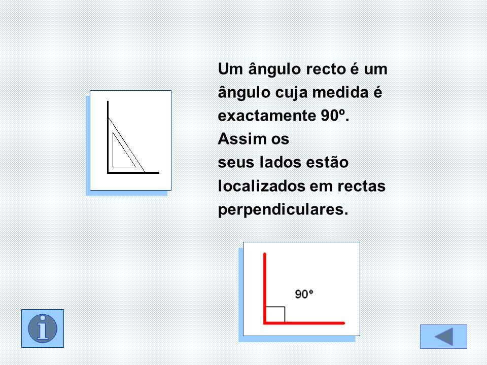 Um ângulo recto é um ângulo cuja medida é. exactamente 90º. Assim os. seus lados estão. localizados em rectas.