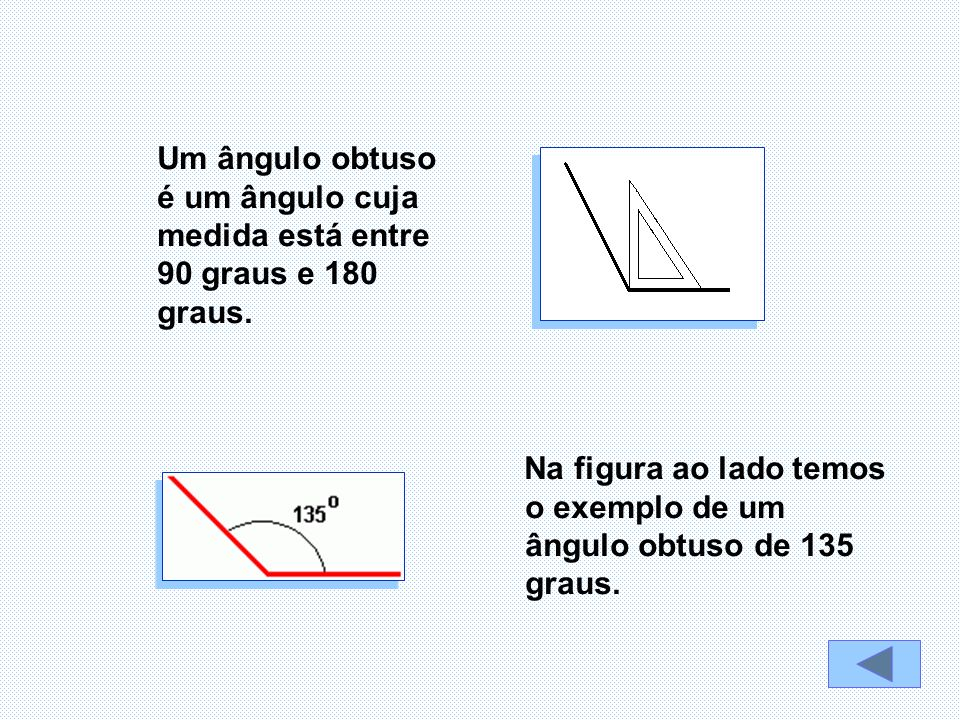 Um ângulo obtuso é um ângulo cuja medida está entre 90 graus e 180 graus.