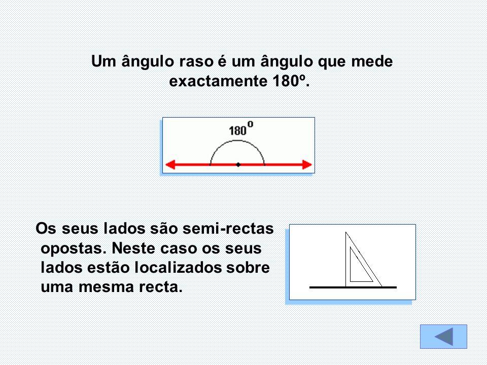 Um ângulo raso é um ângulo que mede exactamente 180º.