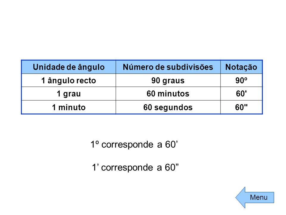 1º corresponde a 60' 1' corresponde a 60 Unidade de ângulo