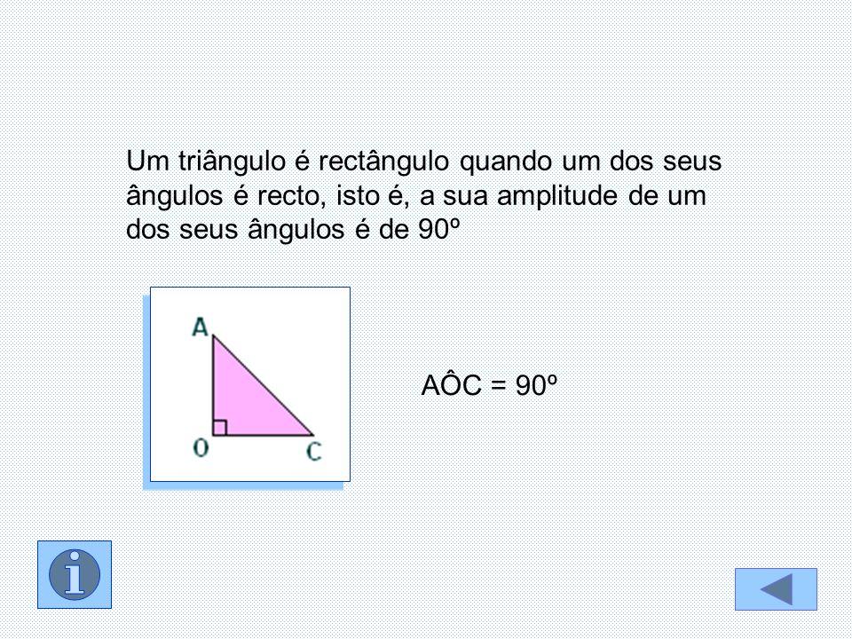 Um triângulo é rectângulo quando um dos seus ângulos é recto, isto é, a sua amplitude de um dos seus ângulos é de 90º