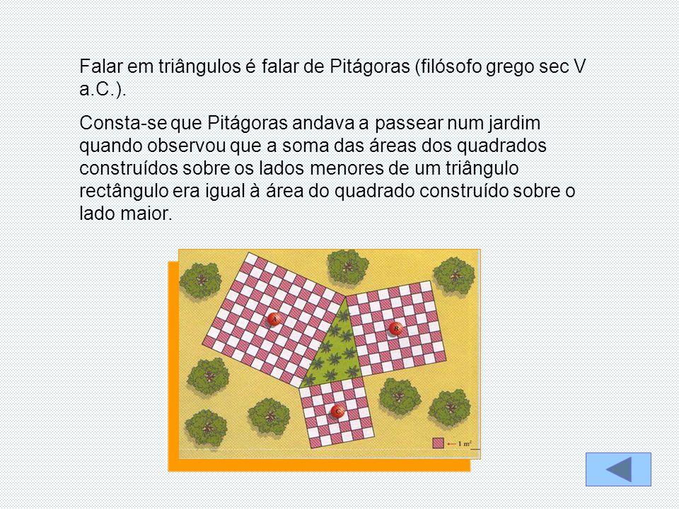 Falar em triângulos é falar de Pitágoras (filósofo grego sec V a.C.).