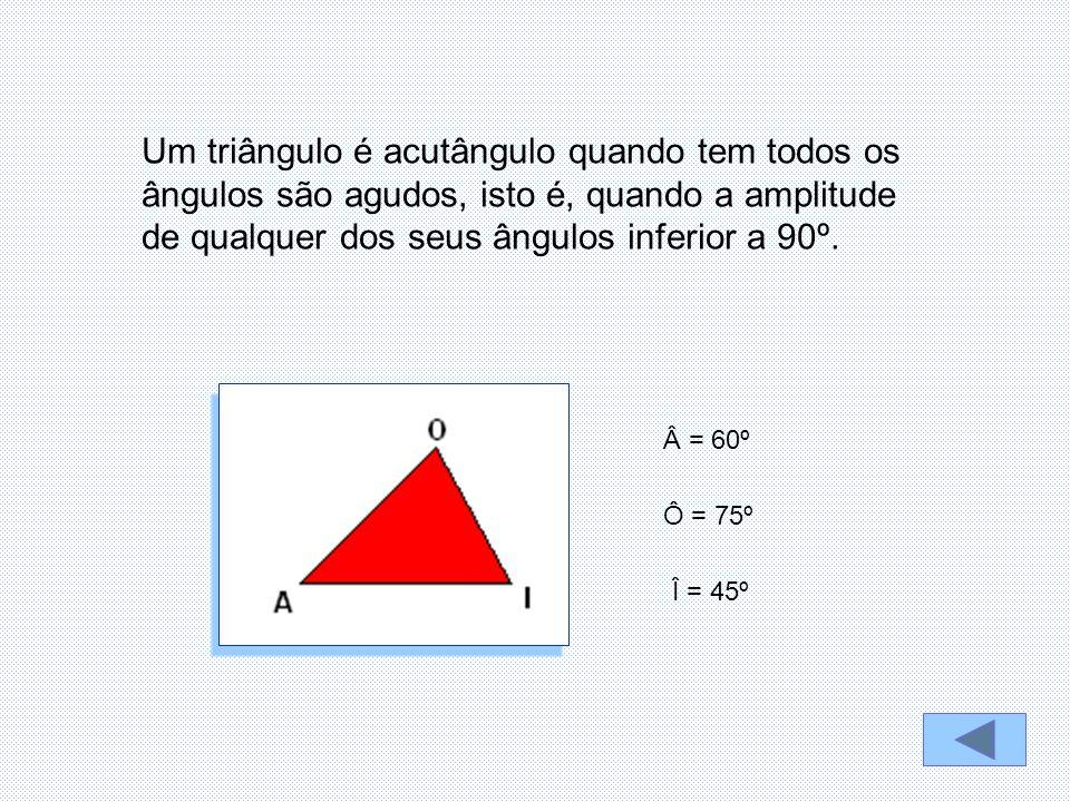 Um triângulo é acutângulo quando tem todos os ângulos são agudos, isto é, quando a amplitude de qualquer dos seus ângulos inferior a 90º.