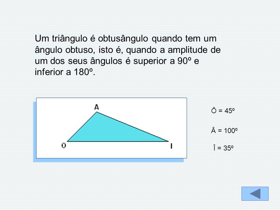 Um triângulo é obtusângulo quando tem um ângulo obtuso, isto é, quando a amplitude de um dos seus ângulos é superior a 90º e inferior a 180º.