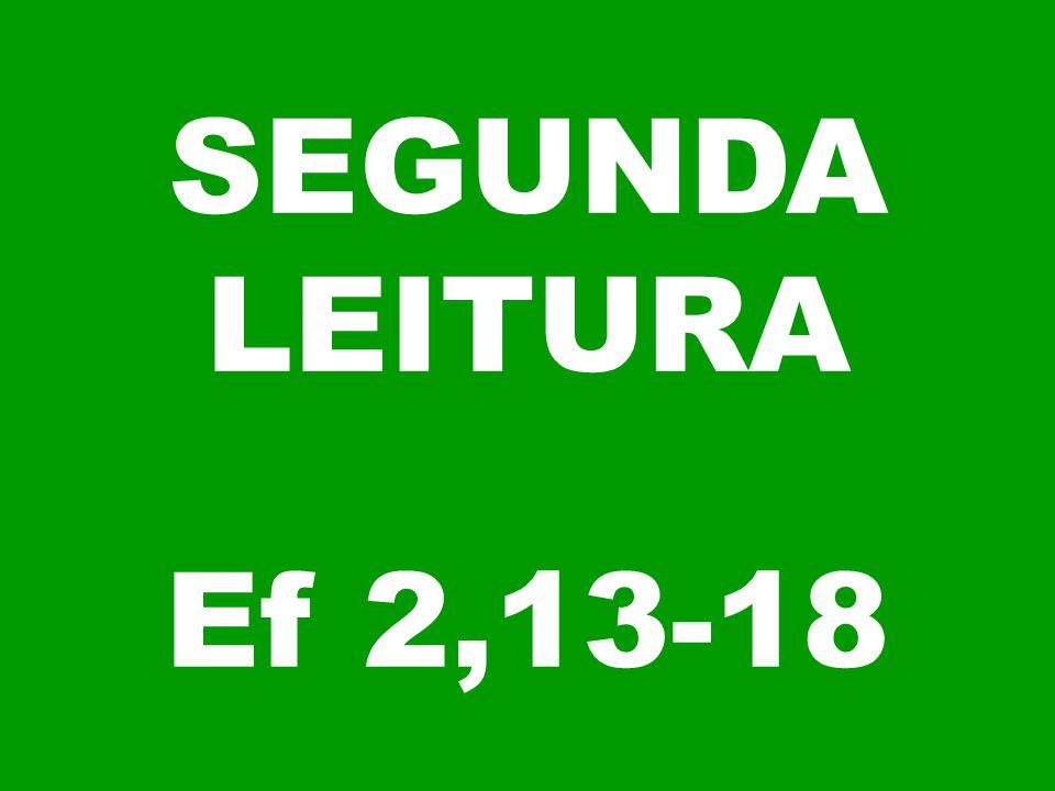 SEGUNDA LEITURA Ef 2,13-18