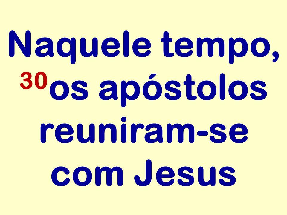 Naquele tempo, 30os apóstolos reuniram-se com Jesus