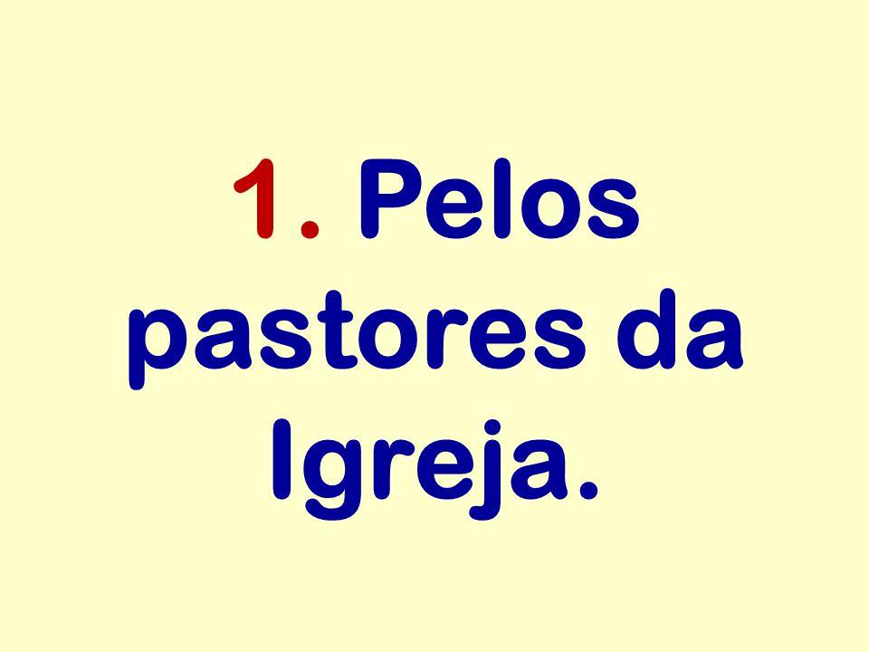 1. Pelos pastores da Igreja.