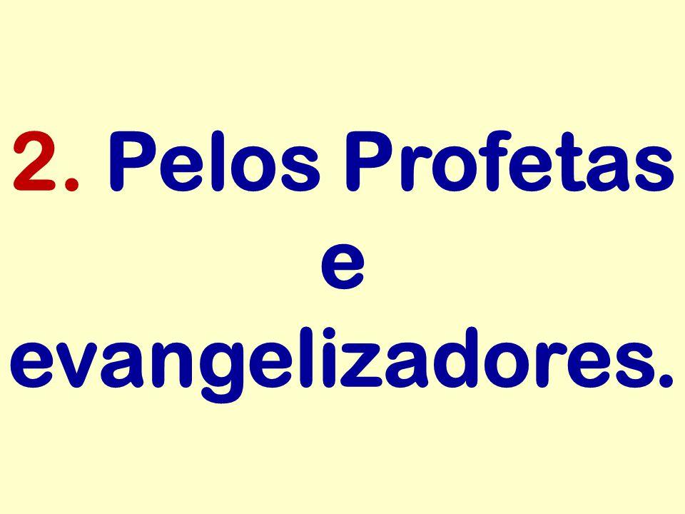 2. Pelos Profetas e evangelizadores.