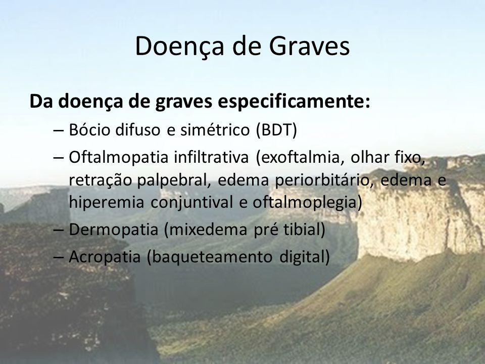Doença de Graves Da doença de graves especificamente: