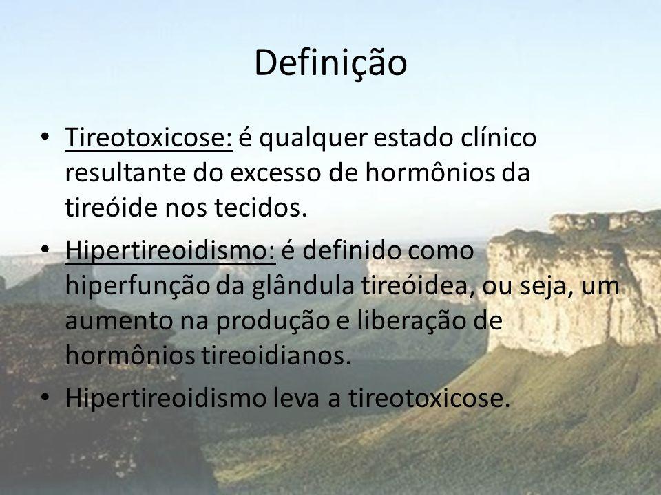 Definição Tireotoxicose: é qualquer estado clínico resultante do excesso de hormônios da tireóide nos tecidos.