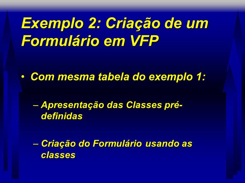 Exemplo 2: Criação de um Formulário em VFP