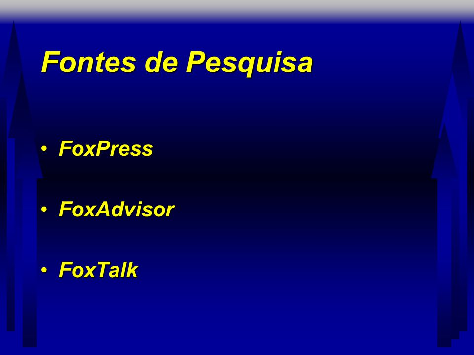 Fontes de Pesquisa FoxPress FoxAdvisor FoxTalk