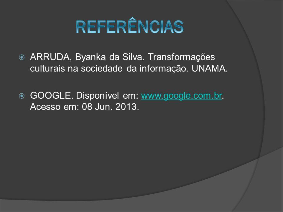 REFERÊNCIAS ARRUDA, Byanka da Silva. Transformações culturais na sociedade da informação. UNAMA.