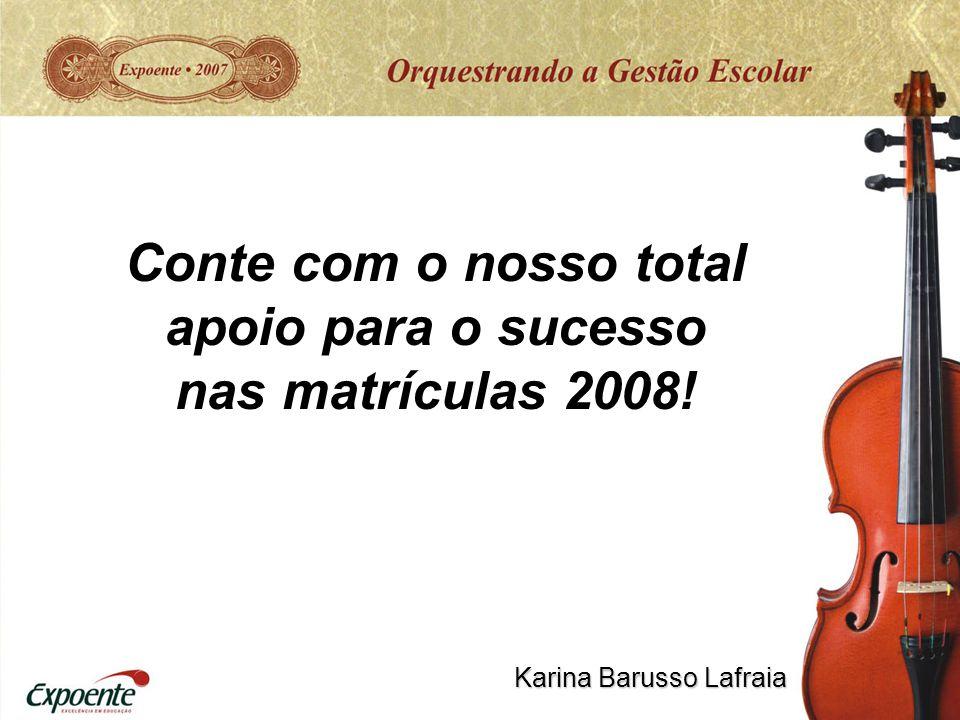 Conte com o nosso total apoio para o sucesso nas matrículas 2008!