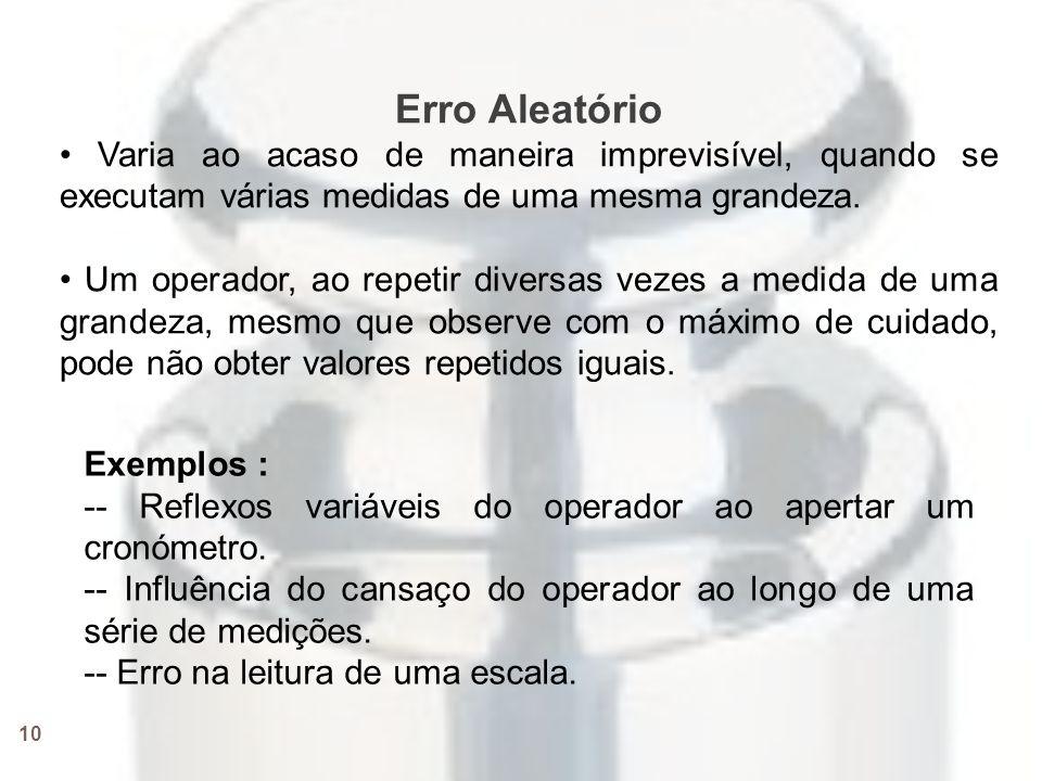 Erro Aleatório • Varia ao acaso de maneira imprevisível, quando se executam várias medidas de uma mesma grandeza.